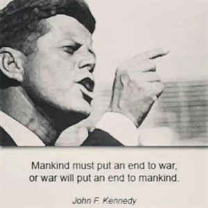 ... end to war, or war will put an end to humanity.