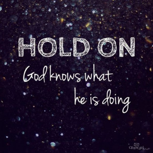 Hold On- God Knows What He's Doing!
