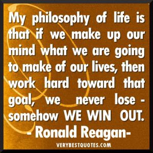 My philosophy of life is that… Ronald Reagan Motivational Quotes for ...