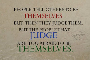 Judgement Quote: People tell others to be themselves but... Judgement ...