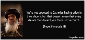 We're not opposed to Catholics having pride in their church, but that ...