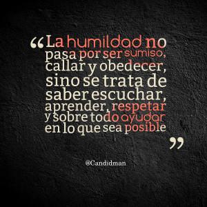 Quotes Picture: la humildad no pasa por ser sumiso, callar y obedecer ...