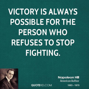 Victory is always possible for the person who refuses to stop fighting ...