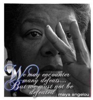 "... people will never forget how you made them feel."" – Maya Angelou"