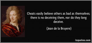 easily believe others as bad as themselves; there is no deceiving ...