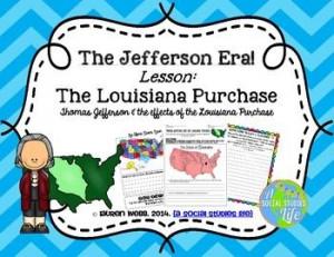 The Jefferson Era! Lesson: The Louisiana Purchase Thomas Jefferson and ...