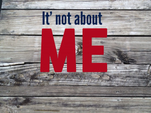 It's Not About Me