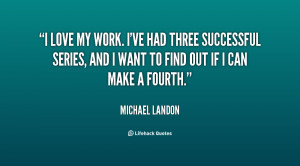 quote-Michael-Landon-i-love-my-work-ive-had-three-23452.png