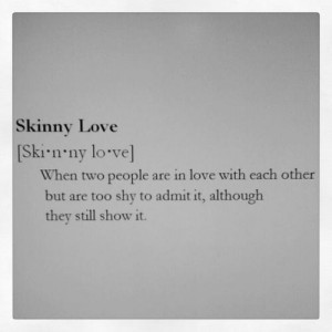 Skinny Love: Quote About Skinny Love ~ Daily Inspiration