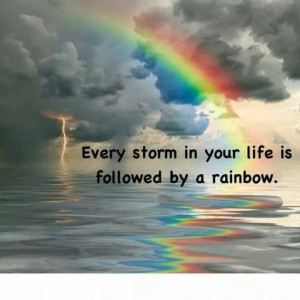 Quote #193 – Every storm in your life is followed by a rainbow.
