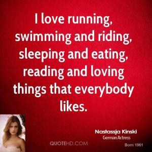 nastassja-kinski-quote-i-love-running-swimming-and-riding-sleeping.jpg