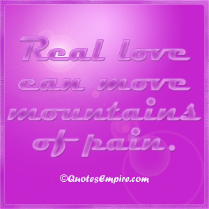 Real love can move mountains of pain.