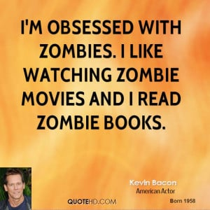 ... with zombies. I like watching zombie movies and I read zombie books