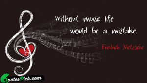 Without Music Life Would Be Quote by Friedrich Nietzsche @ Quotespick ...