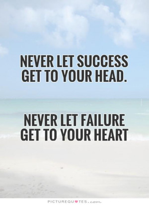 ... get to your head. Never let failure get to your heart Picture Quote #1