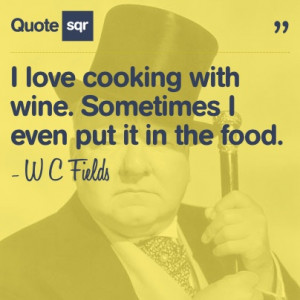 ... even put it in the food. - W C Fields #quotesqr #quotes #funnyquotes