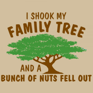 SHOOK MY FAMILY TREE AND A BUNCH OF NUTS FELL OUT T-SHIRT