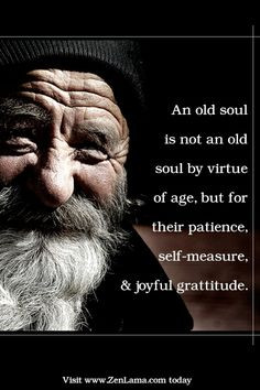 Old Soul Quotes | An old soul is not an old soul by virtue of age, but ...