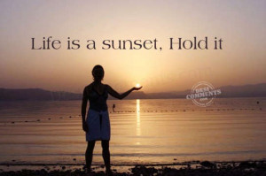 Life is a sunset, hold it