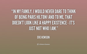 In my family, I would never dare to think of being Paris Hilton! And ...