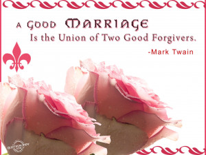 good marriage is the union of two good forgivers