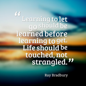Quotes Picture: learning to let go should be learned before learning ...