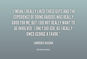 quote-Lawrence-Kasdan-i-mean-i-really-liked-those-guys-21735.png