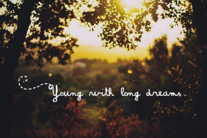 Young… More inspirational quotes here:http://wagnerrios.tumblr.com ...