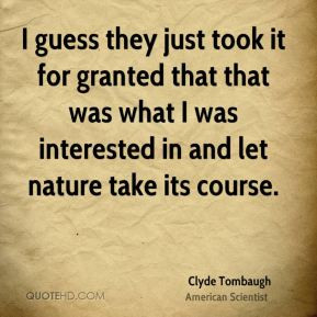 Clyde Tombaugh - I guess they just took it for granted that that was ...