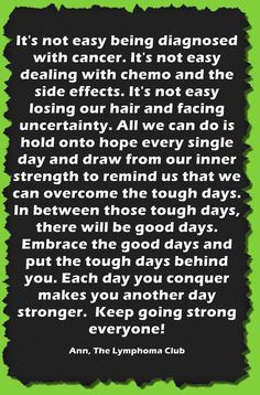 ... Quote from a Lymphoma Cancer Survivor and founder of The Lymphoma Club