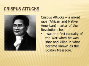Crispus Attucks – a mixed race (African and Native American) martyr ...