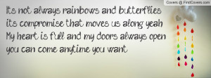 It's not always rainbows and butterflies,it's compromise that moves us ...