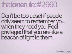 ... need you feel privileged that you are like a beacon of light to them