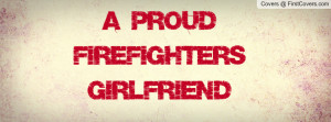 Proud Firefighter's Girlfriend Profile Facebook Covers