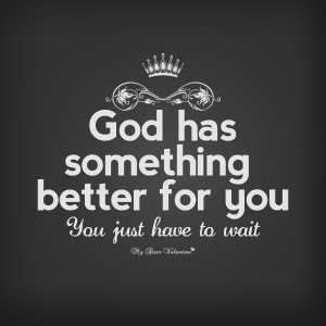 Cute Life Quotes - God has something better for you