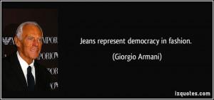 Jeans represent democracy in fashion. - Giorgio Armani