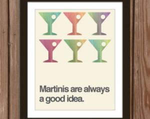 Martini quote poster print: Martini s are always a good idea. ...