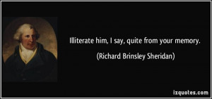 Illiterate him, I say, quite from your memory. - Richard Brinsley ...