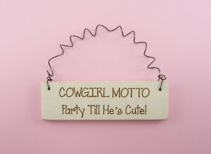 Cute Cowgirl Sayings Little sign cowgirl motto