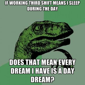 If Working Third Shift Means I Sleep During The Day Does That Mean ...