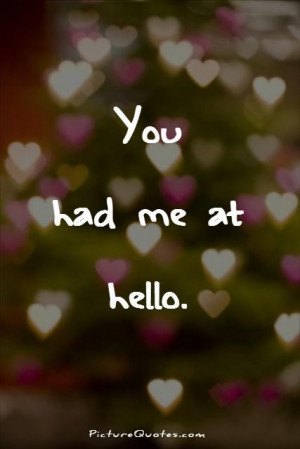You had me at hello Picture Quote #1