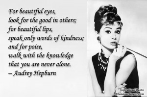 ... beauty, Audrey Hepburn. Here are more of my favorite quotes by her