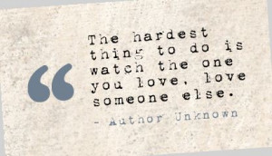 ... thing-to-do-is-watch-the-one-you-love-someone-else-break-up-quote.jpg