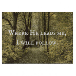 Christian Quote Where He Leads Me Cutting Board