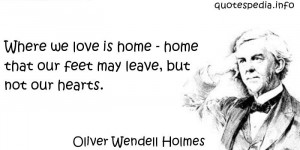 ... we love is home - home that our feet may leave, but not our hearts