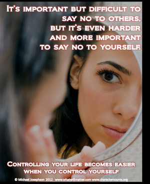 ... Controlling your life becomes easier when you control yourself