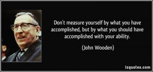 ... accomplished, but by what you should have accomplished with your