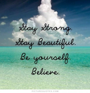 ... Quotes Be Yourself Quotes Stay Strong Quotes Believe Quotes Believe In