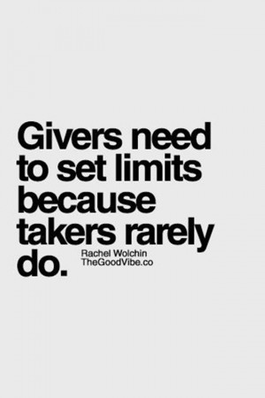 Givers need to set limits... because there's a really long line of ...