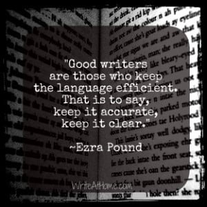 """... . That is to say, keep it accurate, keep it clear."""" ~Ezra Pound"""